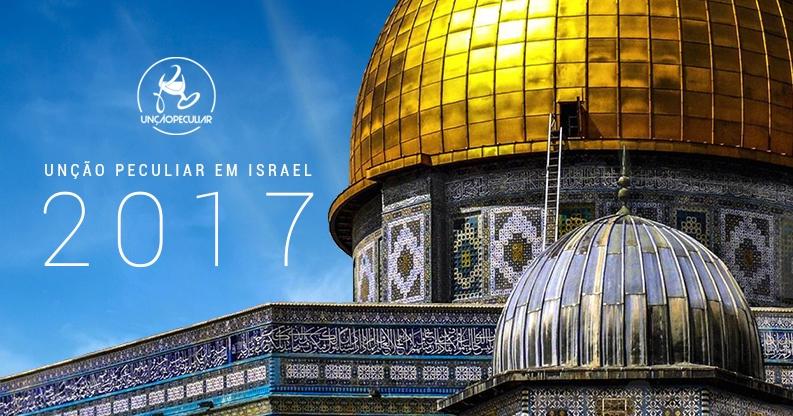 Viagem para Terra Santa 2017: Unção Peculiar em Israel